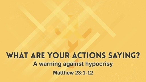 What are your actions saying?