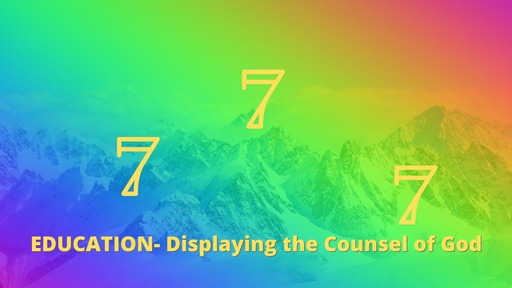 777- Education Displaying The Counsel of God  2-23-20