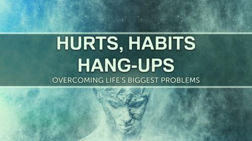 Hurts, Habits, Hang-Ups - Week 3