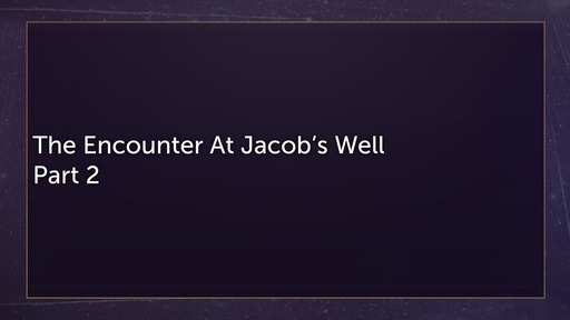 The Encounter At Jacob's Well Part 2