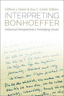 Interpreting Bonhoeffer: Historical Perspectives, Emerging Issues