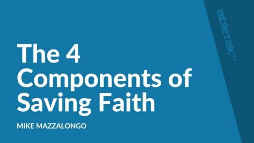 The 4 Components of Saving Faith