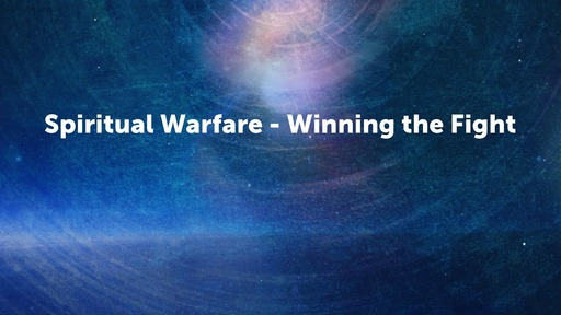 Spiritual Warfare - Winning the Fight