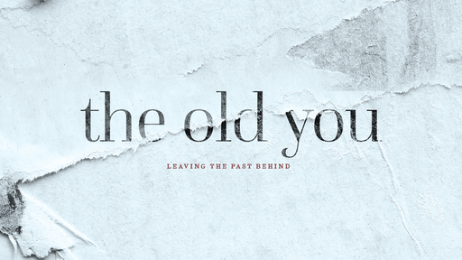 The Old You: Leaving the Past Behind