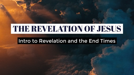 2-26-20 Intro to Revelation and the End Times
