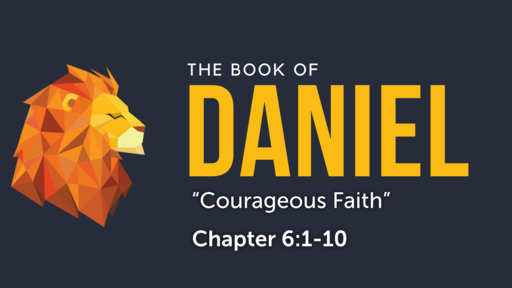 """Daniel 6:1-10 """"Courageous Faith"""""""