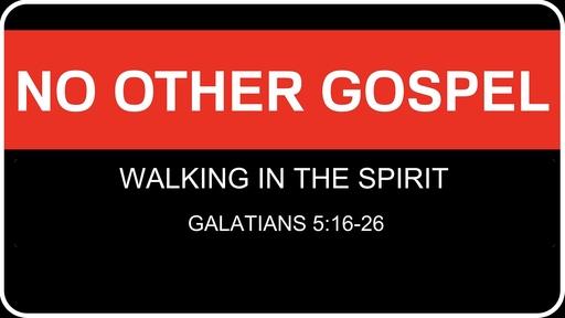 No Other Gospel: Walking in the Spirit