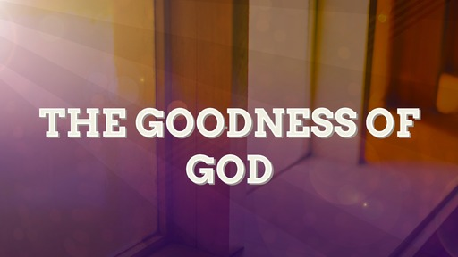The Goodness of God (March 1, 2020)
