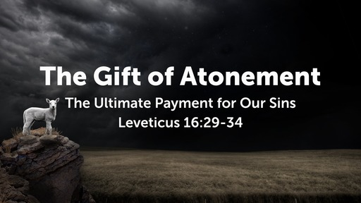 Leviticus 16:29-34 / The Gift of Atonement
