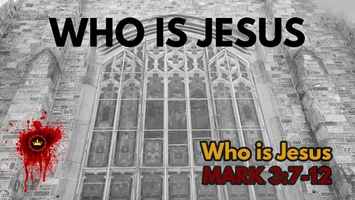 Who Is Jesus: Mark 3:7-12