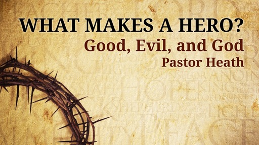 What Makes a Hero? Good, Evil and God