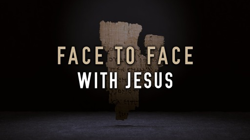 Face to Face: With Jesus