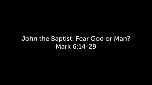 John the Baptist: Fear God or Man?
