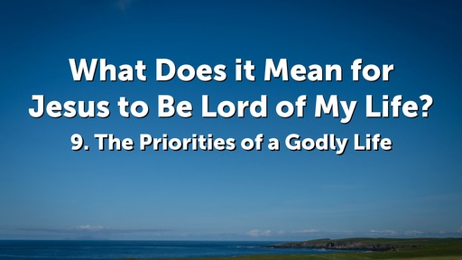 9. The Priorities of a Godly Life