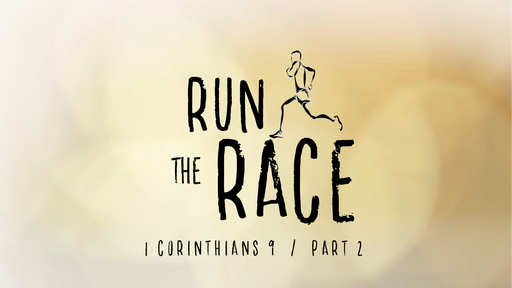 Run The Race (1 Corinthians 9:19-27)