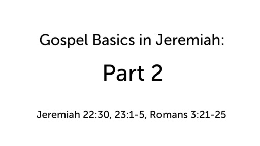 Gospel Basics in Jeremiah: Part 2