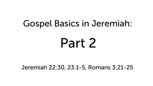 Gospel Basics in Jeremiah: Part 2