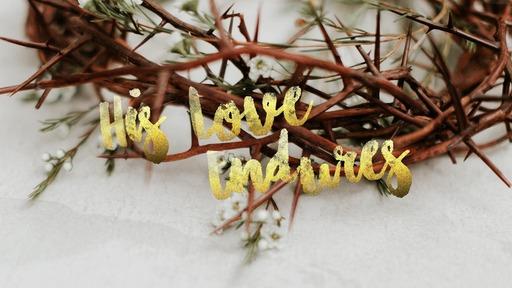 His Love Endures - Part 1