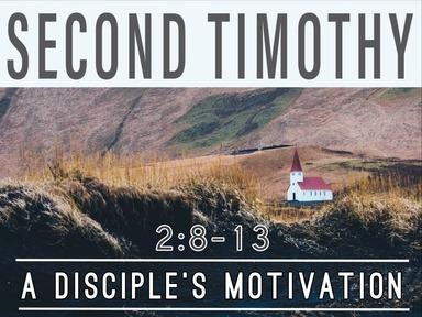 Second Timothy A Disciple's Motivation