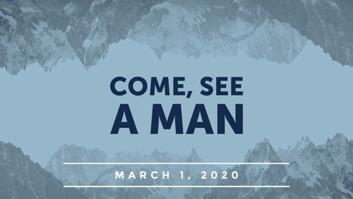 Come, See A Man