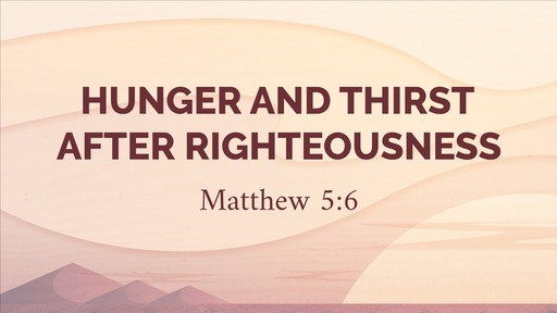Hunger and Thirst After Righteousness