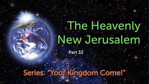 Part 32, The Heavenly New Jerusalem