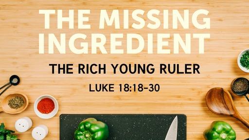 Luke 18:18-30 - The Missing Ingredient