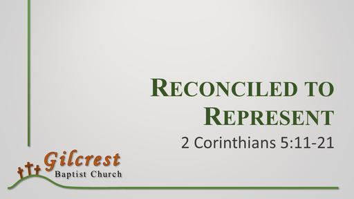 Reconciled to Represent - 2 Corinthians 5:11-21