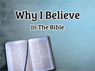 Why I Believe in The Bible