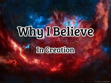 Why I Believe in Creation