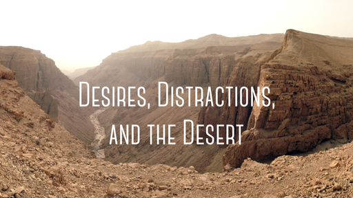 Desires, Distractions, and the Desert