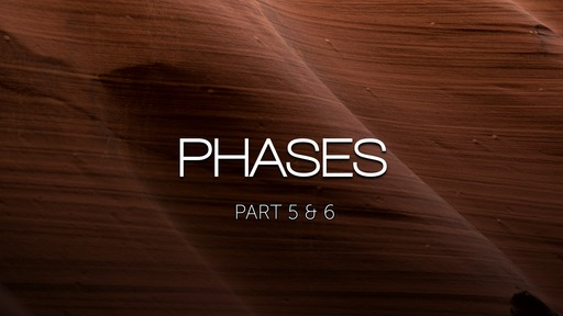 Phases 5&6 - Service and Surrender