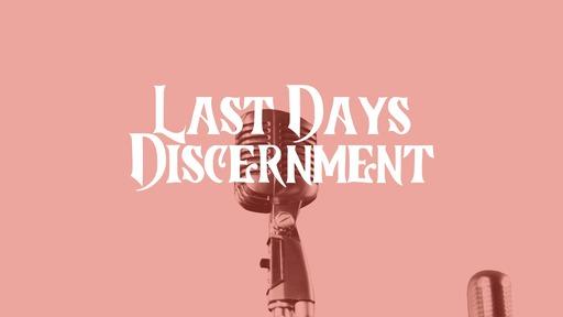 Last Days Discernment