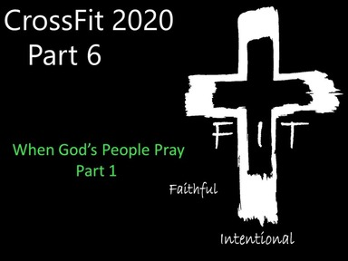 CrossFit, Intentional Prayer, Part 1 Sunday March 1, 2020