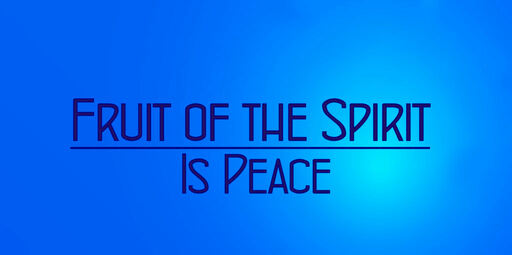 Fruit of the Spirit is Peace