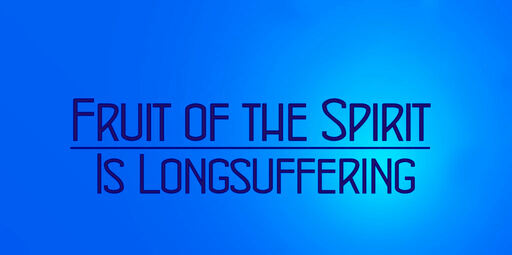 Fruit of the Spirit is Long-suffering