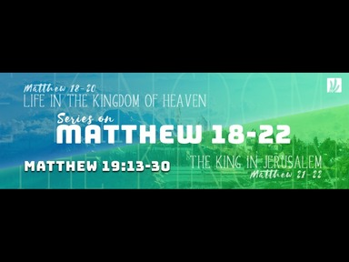 "01.03.2020 ""Life in the Kingdom of Heaven"" Matthew 18-22"