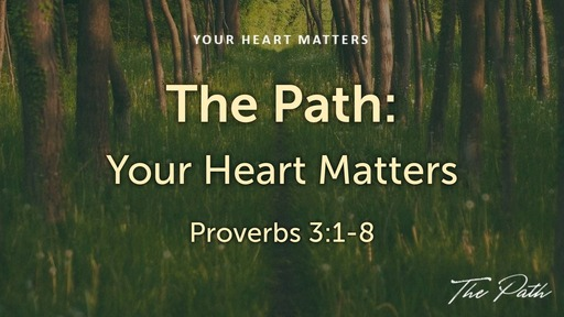 The Path: Your Heart Matters