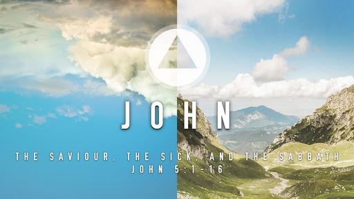 Sunday, March 8 - AM - The Saviour, the Sick, and the Sabbath - John 5:1-16