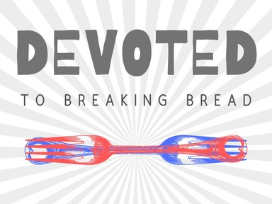Devoted To Breaking Bread