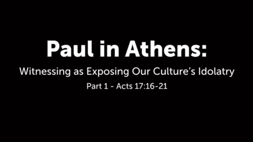 Paul in Athens: Part 1 - Witnessing as Exposing Our Culture's Idolatory