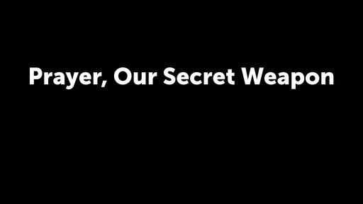 Prayer, Our Secret Weapon