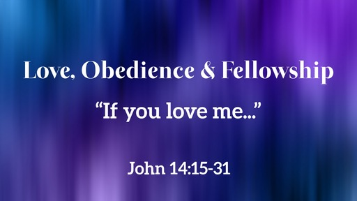 Love, Obedience & Fellowship