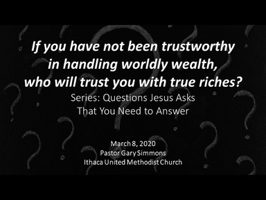 If You Have Not Been Trustworthy in Handling Worldly Wealth, Who Will Trust You with True Riches?