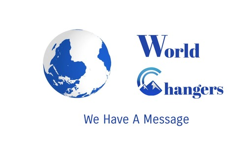 """""""World Changers: We Have a Message"""""""