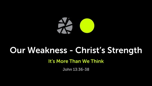 March 8, 2020 - Our Weakness - Christ's Strength