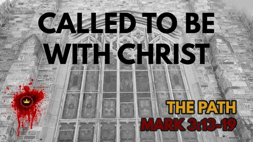 Called To Be With Christ: Mark 3:13-19