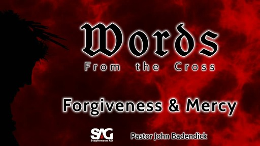 Words From the Cross -  Forgiveness & Mercy - Week 1