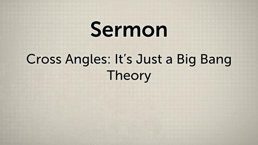Cross Angles: It's Just a Big Bang Theory