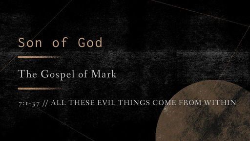 Mark 7:1-37 // All These Evil Things Come From Within